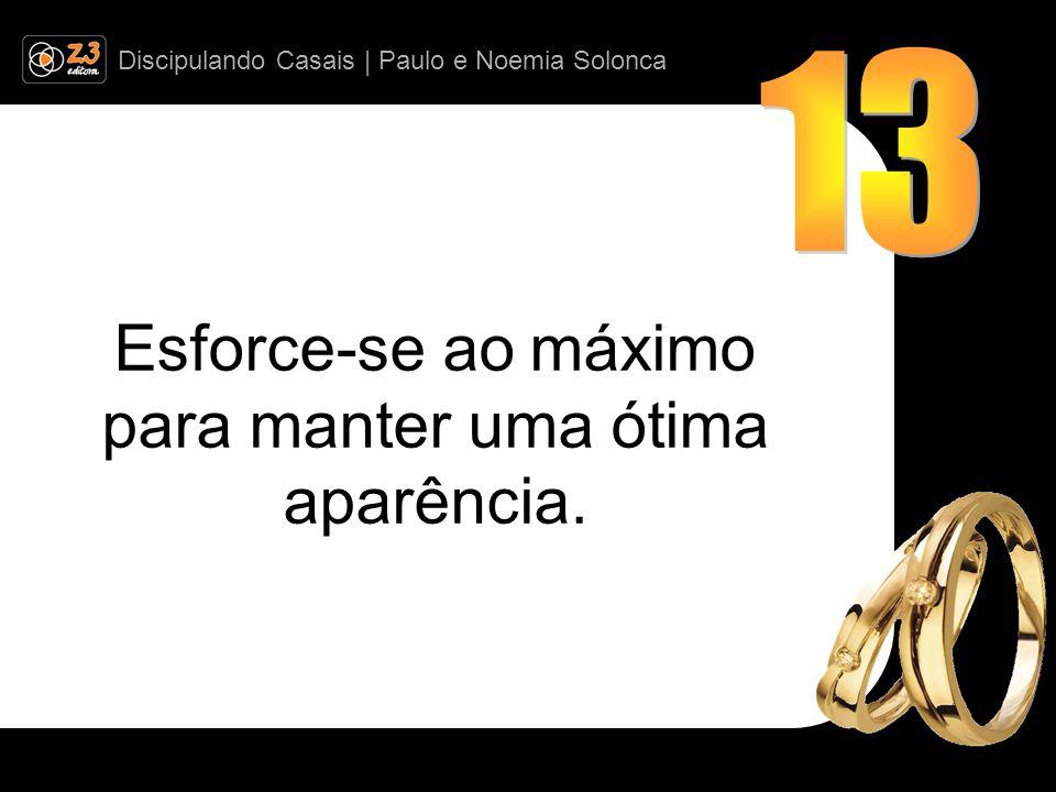 Discipulando Casais | Paulo e Noemia Solonca Esforce-se ao máximo para manter uma ótima aparência.