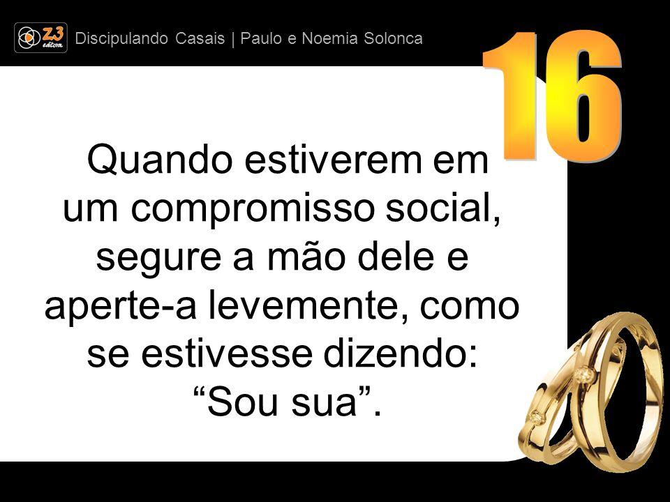 Discipulando Casais | Paulo e Noemia Solonca Quando estiverem em um compromisso social, segure a mão dele e aperte-a levemente, como se estivesse dizendo: Sou sua.
