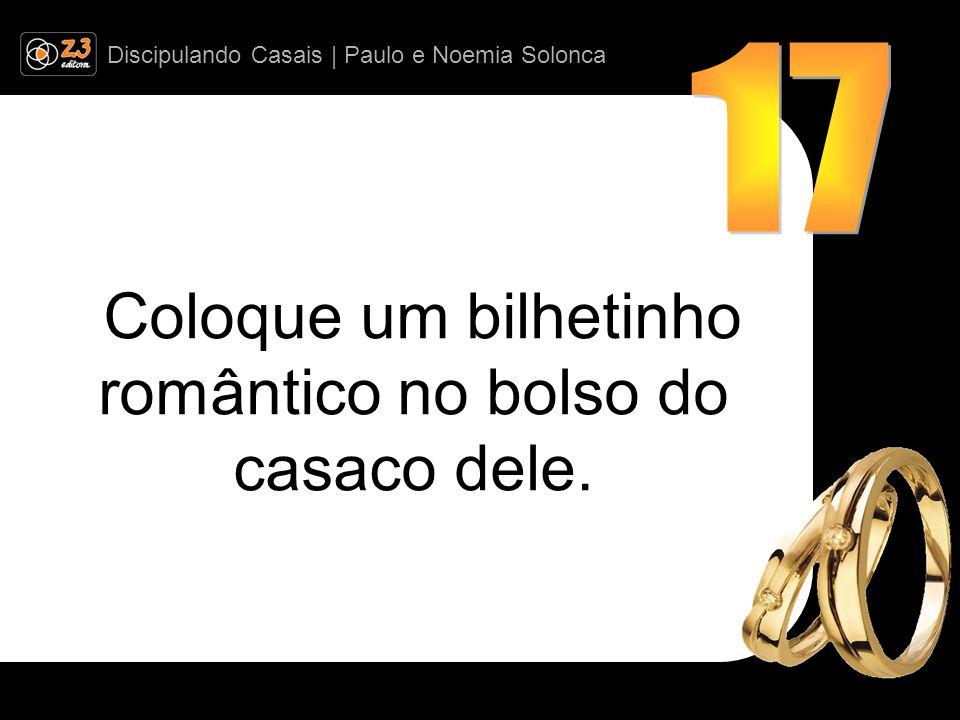 Discipulando Casais | Paulo e Noemia Solonca Coloque um bilhetinho romântico no bolso do casaco dele.