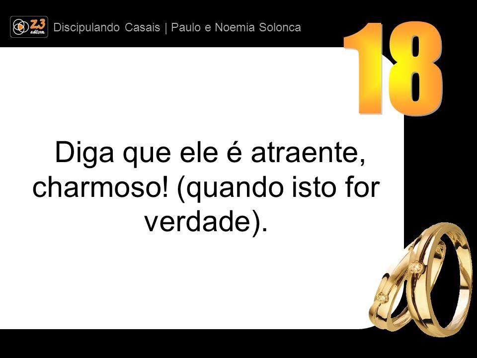 Discipulando Casais | Paulo e Noemia Solonca Diga que ele é atraente, charmoso.