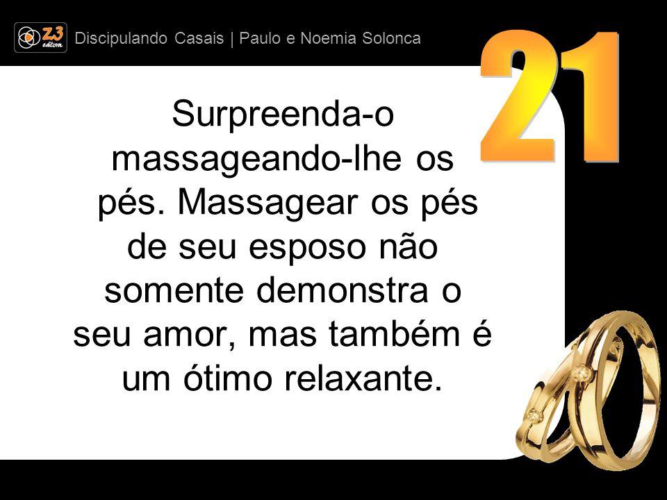 Discipulando Casais | Paulo e Noemia Solonca Surpreenda-o massageando-lhe os pés.