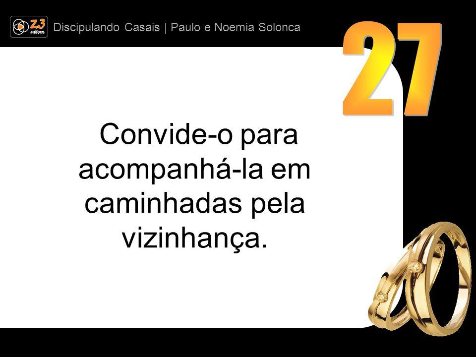 Discipulando Casais | Paulo e Noemia Solonca Convide-o para acompanhá-la em caminhadas pela vizinhança.