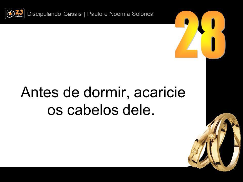 Discipulando Casais | Paulo e Noemia Solonca Antes de dormir, acaricie os cabelos dele.