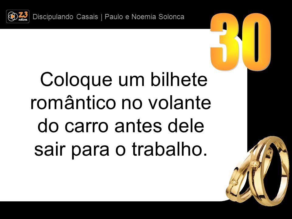 Discipulando Casais | Paulo e Noemia Solonca Coloque um bilhete romântico no volante do carro antes dele sair para o trabalho.