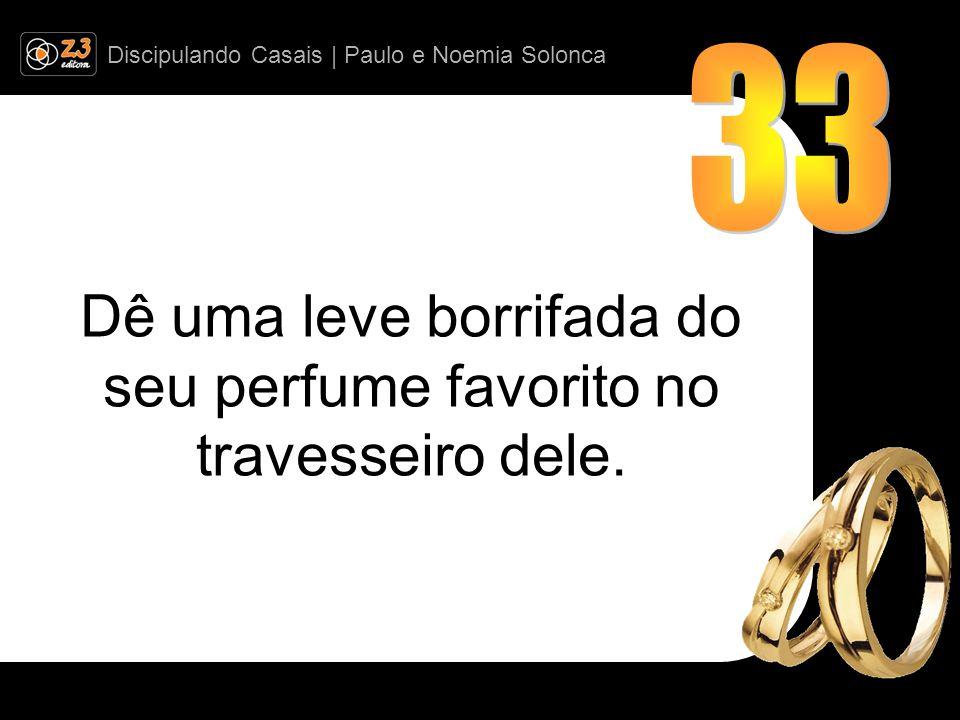 Discipulando Casais | Paulo e Noemia Solonca Dê uma leve borrifada do seu perfume favorito no travesseiro dele.