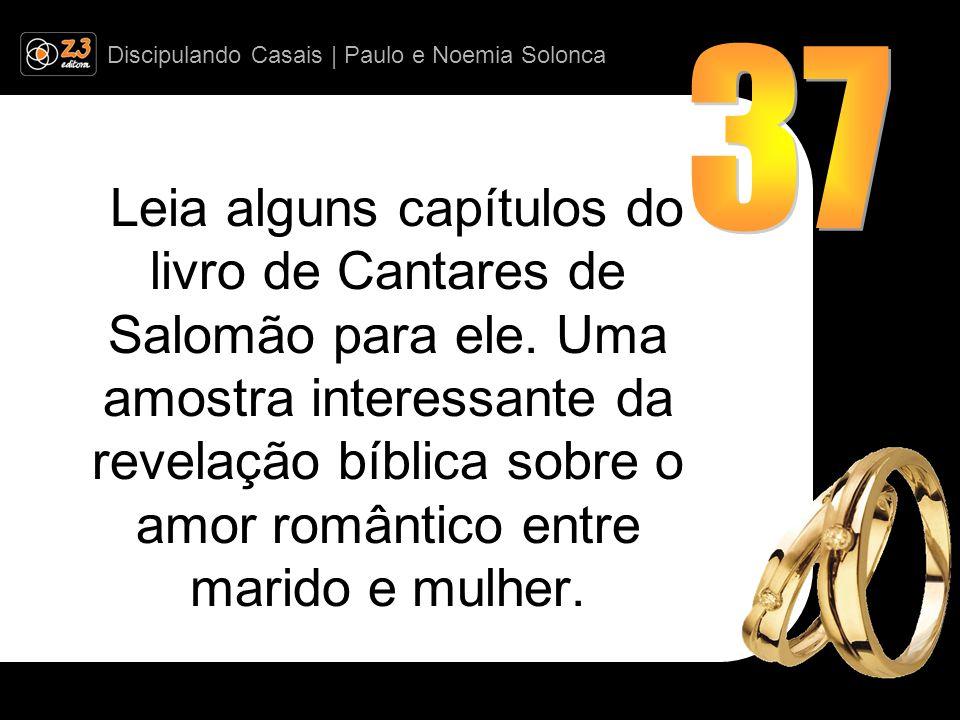 Discipulando Casais | Paulo e Noemia Solonca Leia alguns capítulos do livro de Cantares de Salomão para ele.