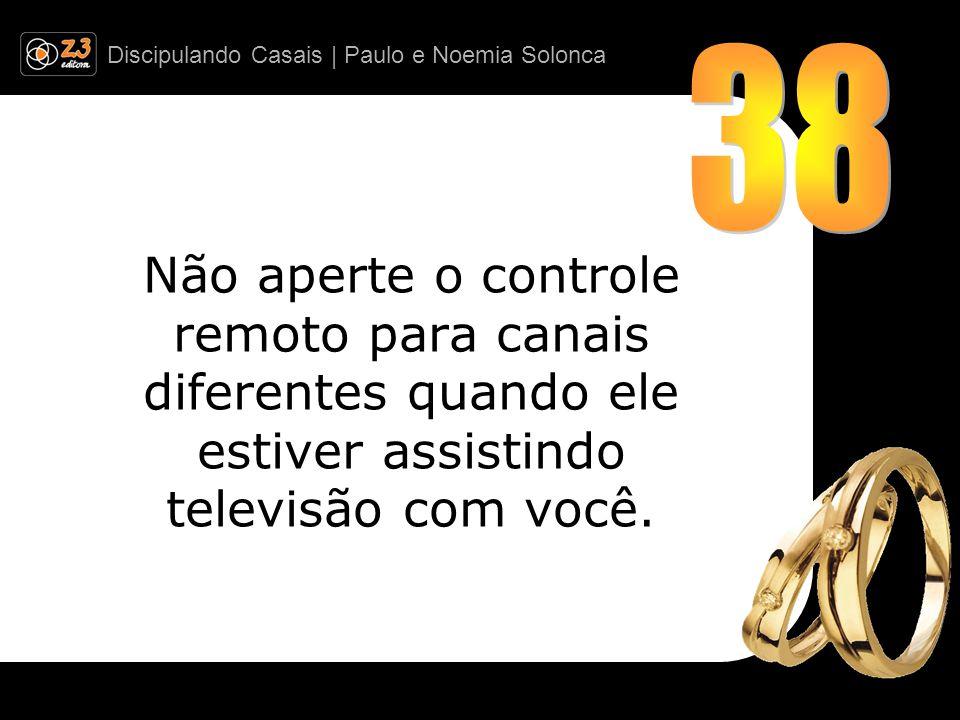 Discipulando Casais | Paulo e Noemia Solonca Não aperte o controle remoto para canais diferentes quando ele estiver assistindo televisão com você.