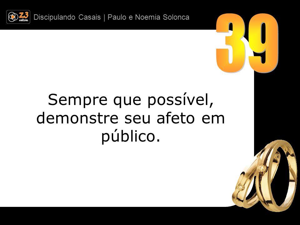 Discipulando Casais | Paulo e Noemia Solonca Sempre que possível, demonstre seu afeto em público.