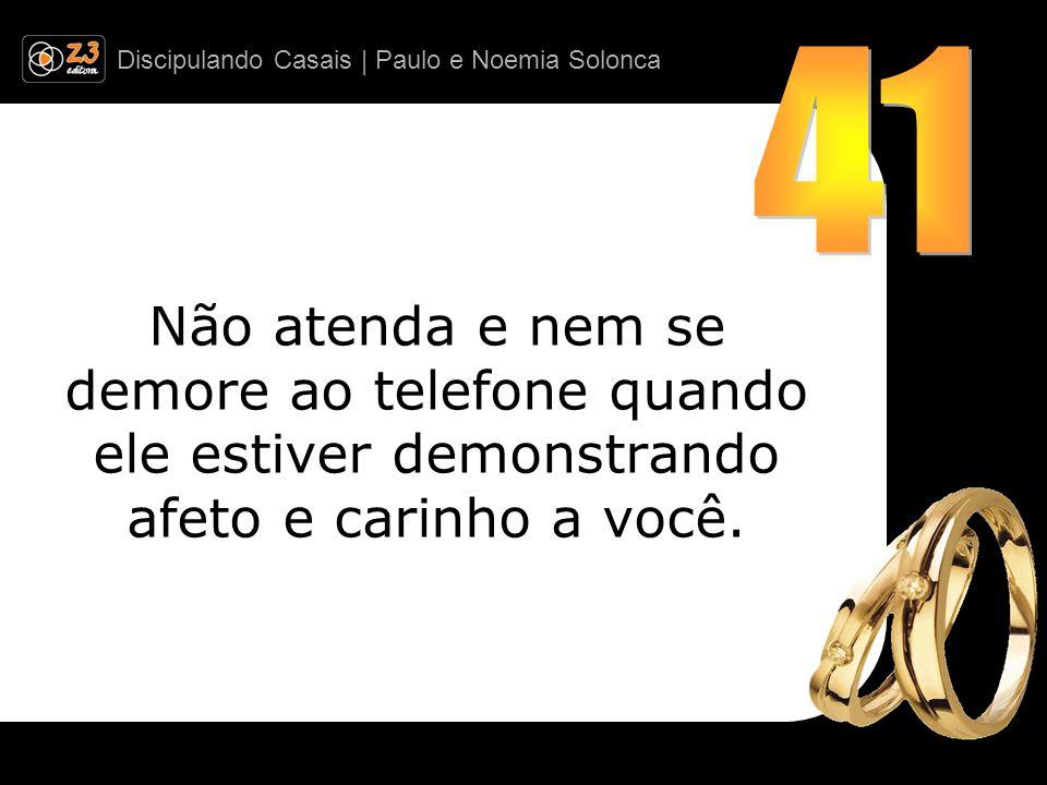 Discipulando Casais | Paulo e Noemia Solonca Não atenda e nem se demore ao telefone quando ele estiver demonstrando afeto e carinho a você.