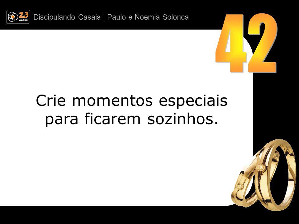 Discipulando Casais | Paulo e Noemia Solonca Crie momentos especiais para ficarem sozinhos.