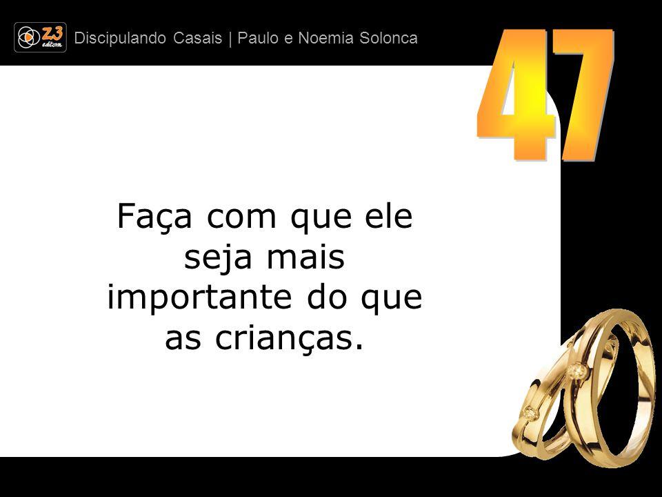 Discipulando Casais | Paulo e Noemia Solonca Faça com que ele seja mais importante do que as crianças.