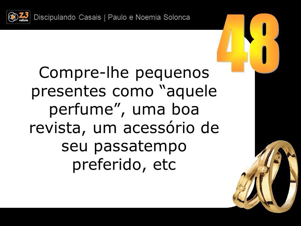 Discipulando Casais | Paulo e Noemia Solonca Compre-lhe pequenos presentes como aquele perfume, uma boa revista, um acessório de seu passatempo preferido, etc