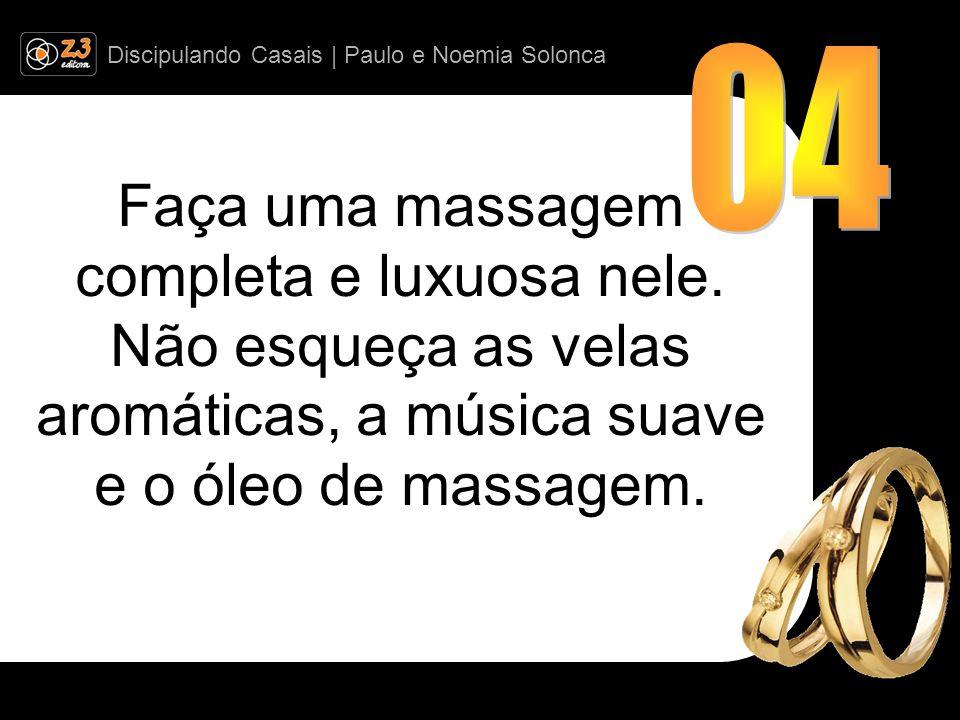Discipulando Casais | Paulo e Noemia Solonca Faça uma massagem completa e luxuosa nele.