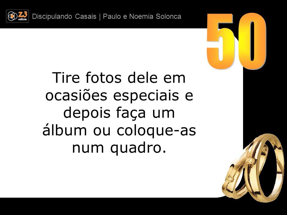 Discipulando Casais | Paulo e Noemia Solonca Tire fotos dele em ocasiões especiais e depois faça um álbum ou coloque-as num quadro.