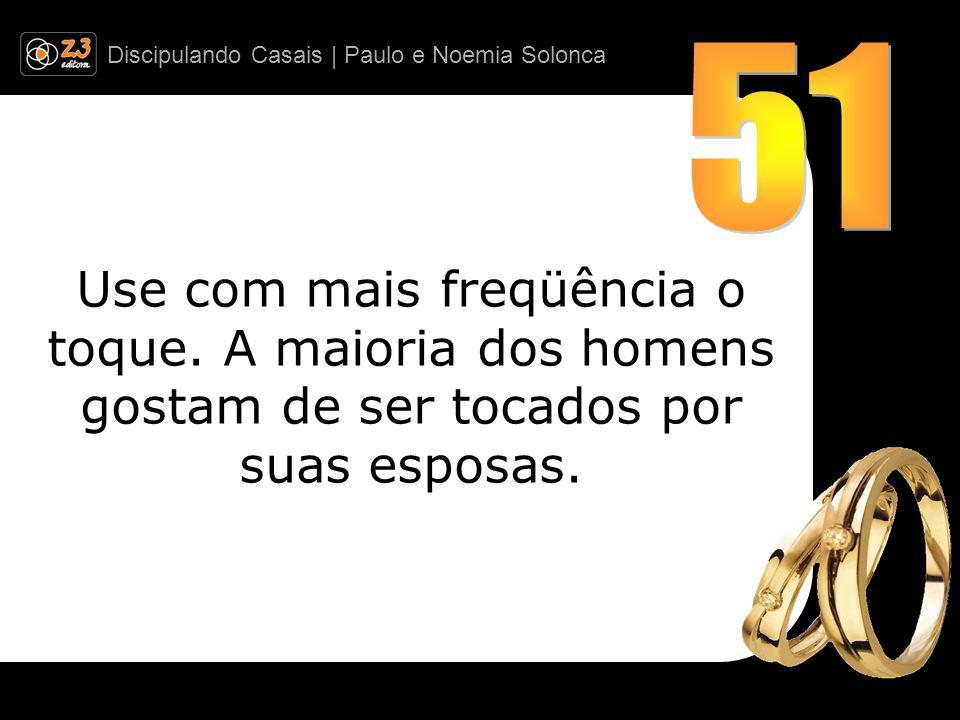Discipulando Casais | Paulo e Noemia Solonca Use com mais freqüência o toque.