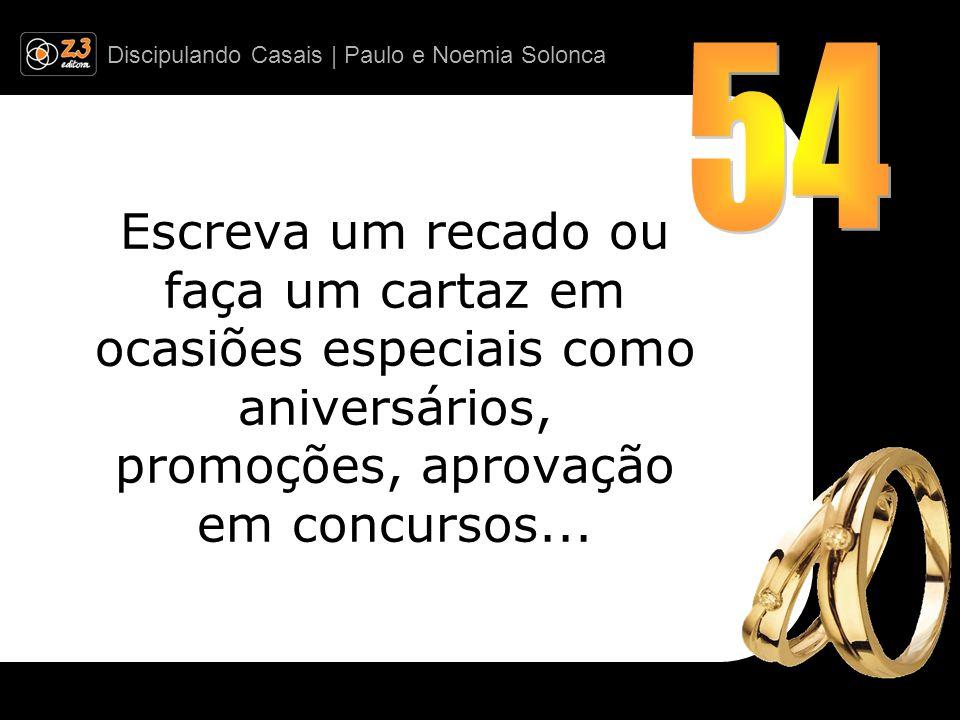 Discipulando Casais | Paulo e Noemia Solonca Escreva um recado ou faça um cartaz em ocasiões especiais como aniversários, promoções, aprovação em concursos...