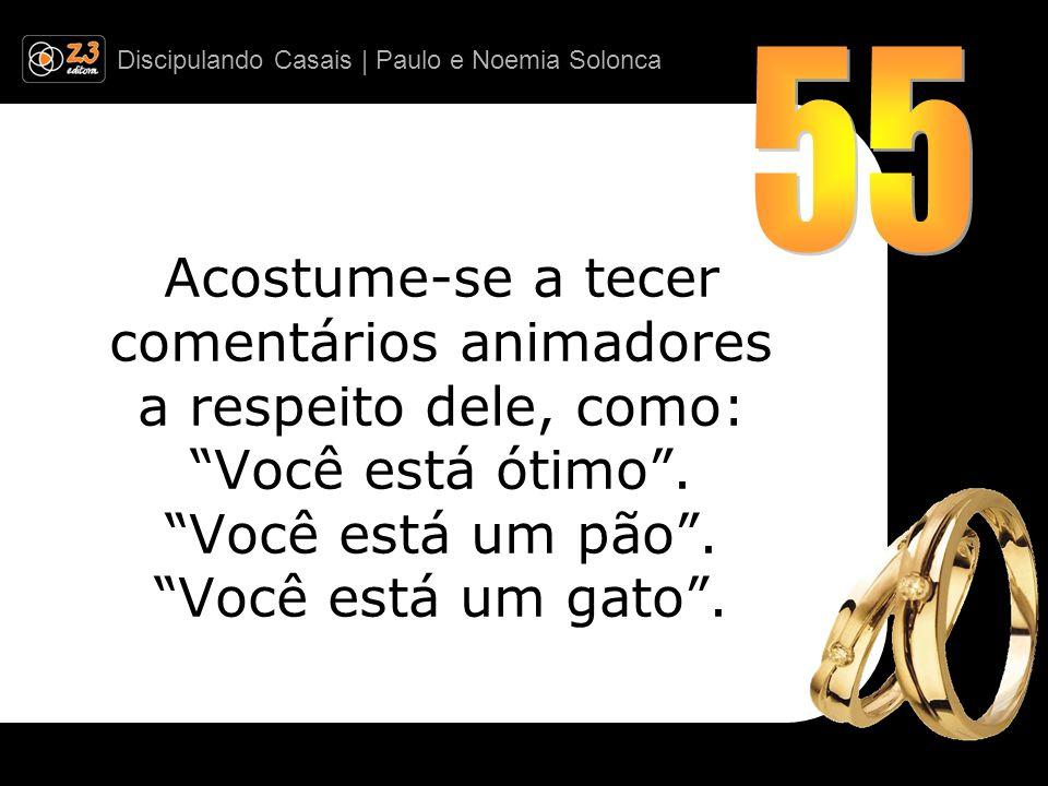 Discipulando Casais | Paulo e Noemia Solonca Acostume-se a tecer comentários animadores a respeito dele, como: Você está ótimo.