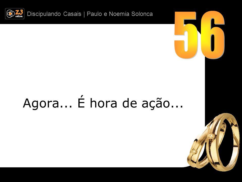 Discipulando Casais | Paulo e Noemia Solonca Agora... É hora de ação...