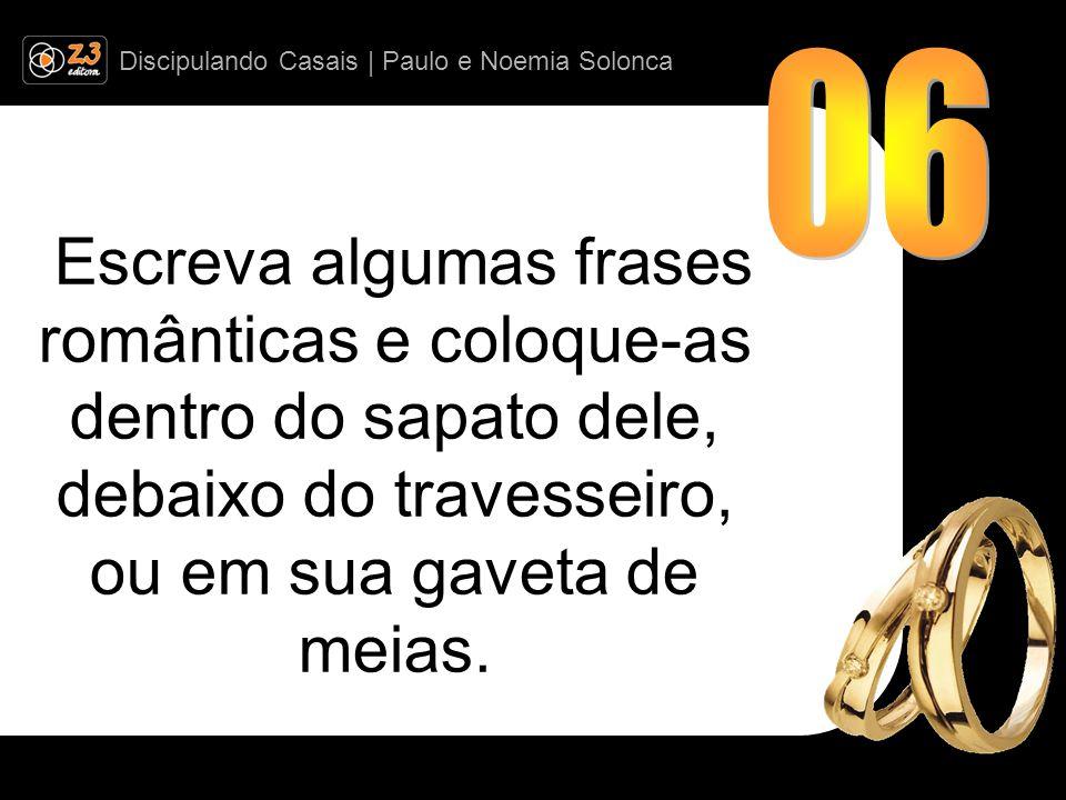 Discipulando Casais | Paulo e Noemia Solonca Escreva algumas frases românticas e coloque-as dentro do sapato dele, debaixo do travesseiro, ou em sua gaveta de meias.