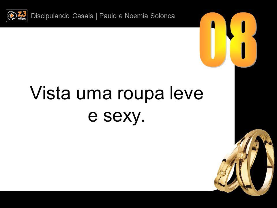 Discipulando Casais | Paulo e Noemia Solonca Vista uma roupa leve e sexy.