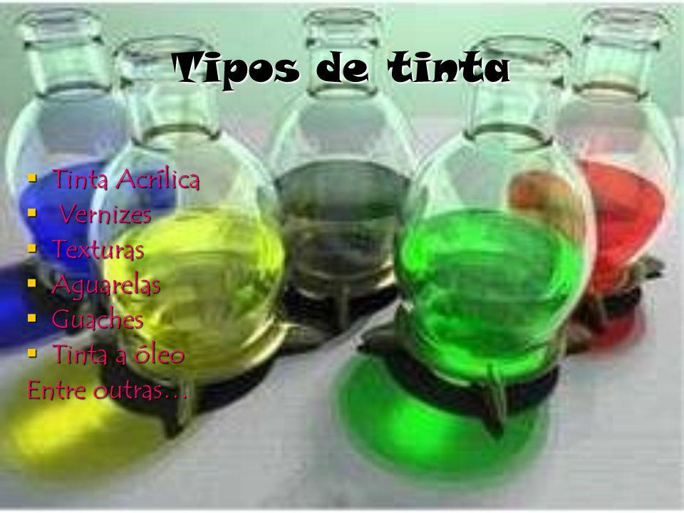 Tipos de tinta Tinta Acrílica V Vernizes Texturas Aguarelas Guaches Tinta a óleo Entre outras…
