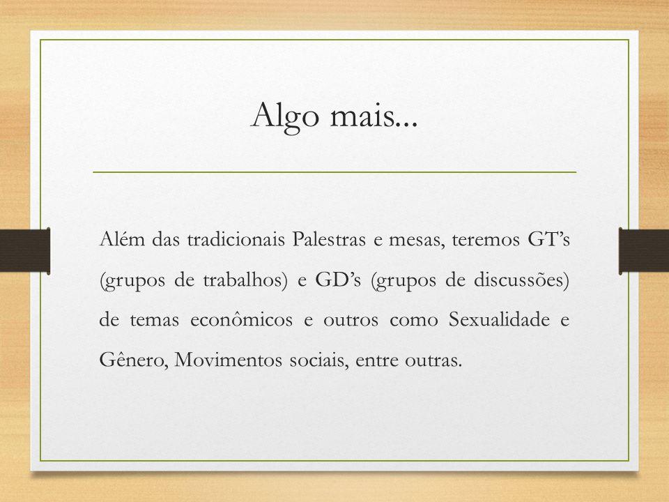 Além das tradicionais Palestras e mesas, teremos GTs (grupos de trabalhos) e GDs (grupos de discussões) de temas econômicos e outros como Sexualidade