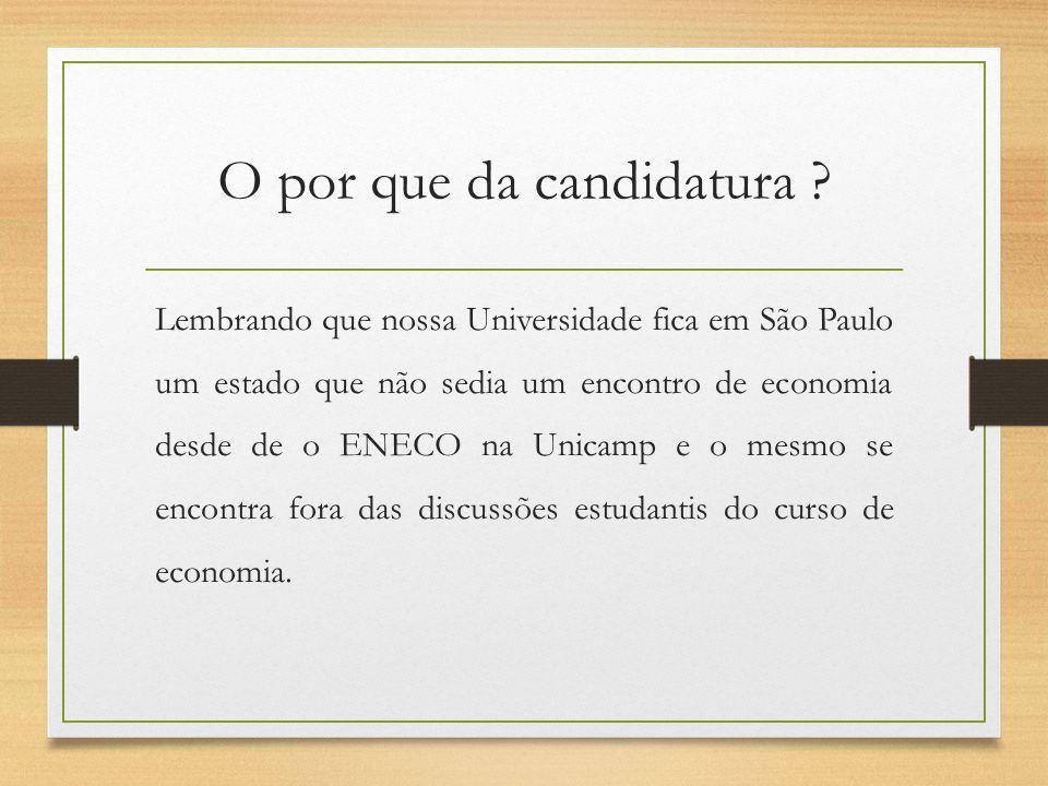 O por que da candidatura ? Lembrando que nossa Universidade fica em São Paulo um estado que não sedia um encontro de economia desde de o ENECO na Unic
