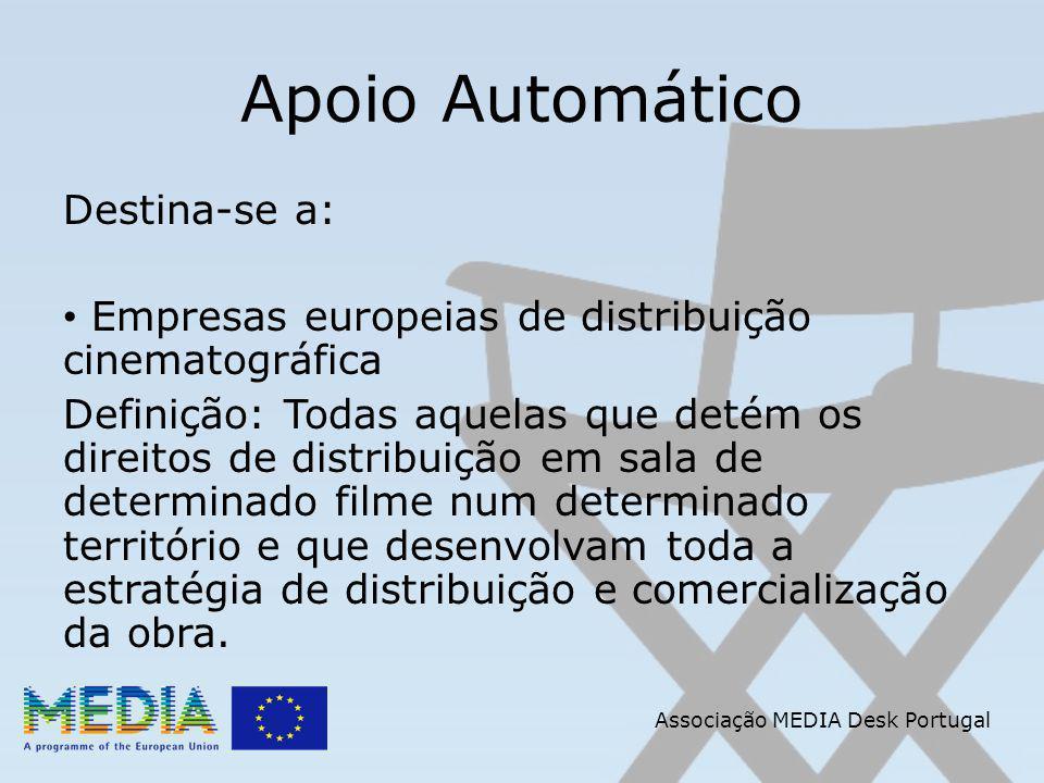Apoio Automático Destina-se a: Empresas europeias de distribuição cinematográfica Definição: Todas aquelas que detém os direitos de distribuição em sala de determinado filme num determinado território e que desenvolvam toda a estratégia de distribuição e comercialização da obra.