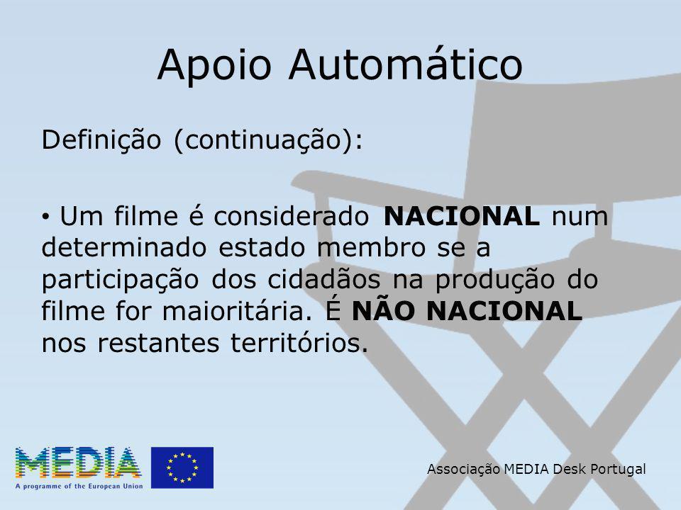 Apoio Automático Definição (continuação): Um filme é considerado NACIONAL num determinado estado membro se a participação dos cidadãos na produção do filme for maioritária.
