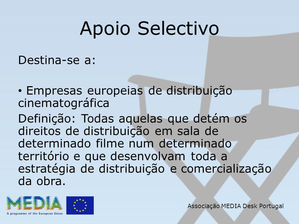 Apoio Selectivo Destina-se a: Empresas europeias de distribuição cinematográfica Definição: Todas aquelas que detém os direitos de distribuição em sala de determinado filme num determinado território e que desenvolvam toda a estratégia de distribuição e comercialização da obra.