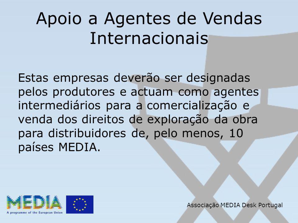 Apoio a Agentes de Vendas Internacionais Estas empresas deverão ser designadas pelos produtores e actuam como agentes intermediários para a comercialização e venda dos direitos de exploração da obra para distribuidores de, pelo menos, 10 países MEDIA.