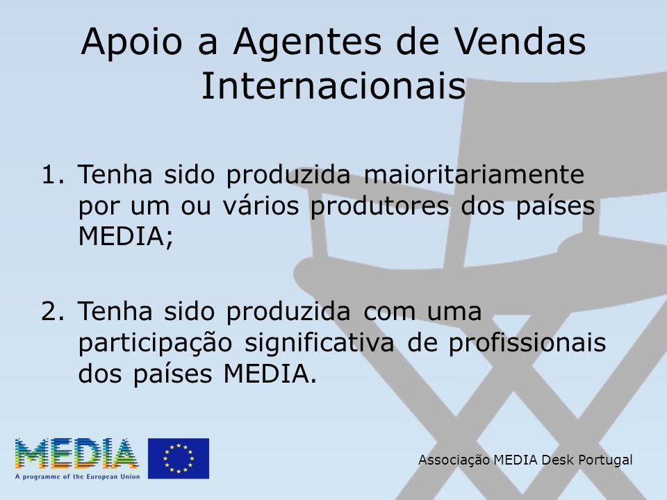 Apoio a Agentes de Vendas Internacionais 1.Tenha sido produzida maioritariamente por um ou vários produtores dos países MEDIA; 2.Tenha sido produzida com uma participação significativa de profissionais dos países MEDIA.