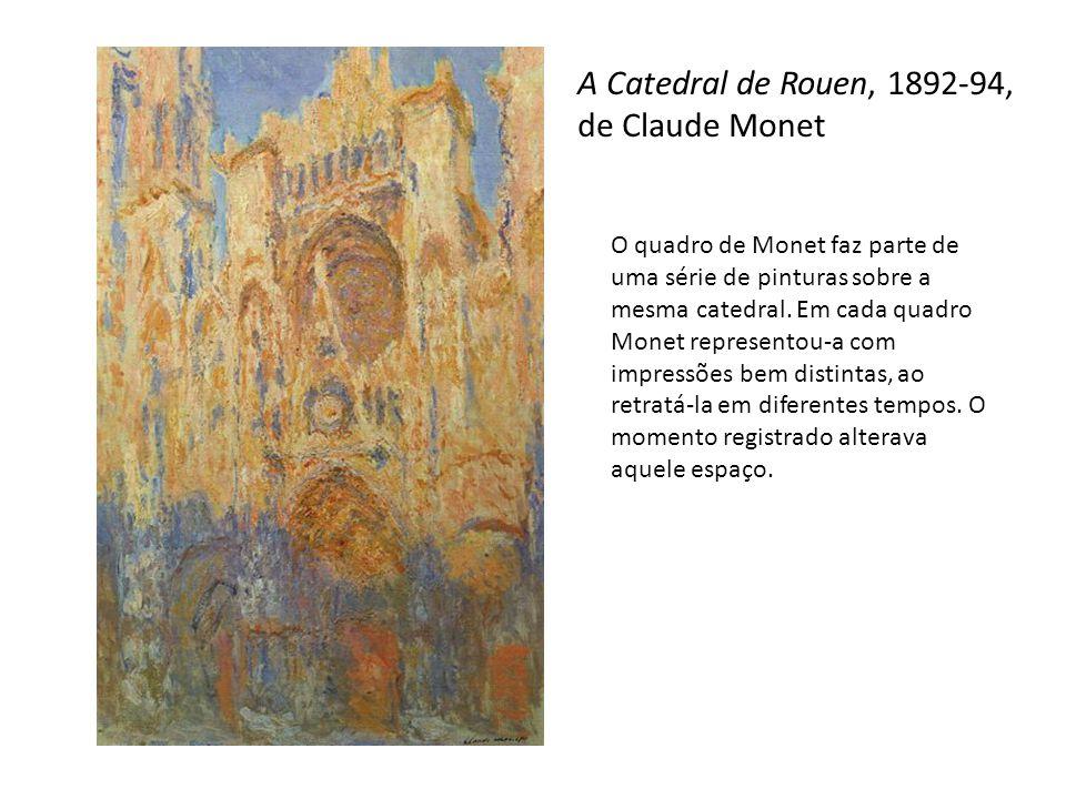A Catedral de Rouen, 1892-94, de Claude Monet O quadro de Monet faz parte de uma série de pinturas sobre a mesma catedral. Em cada quadro Monet repres