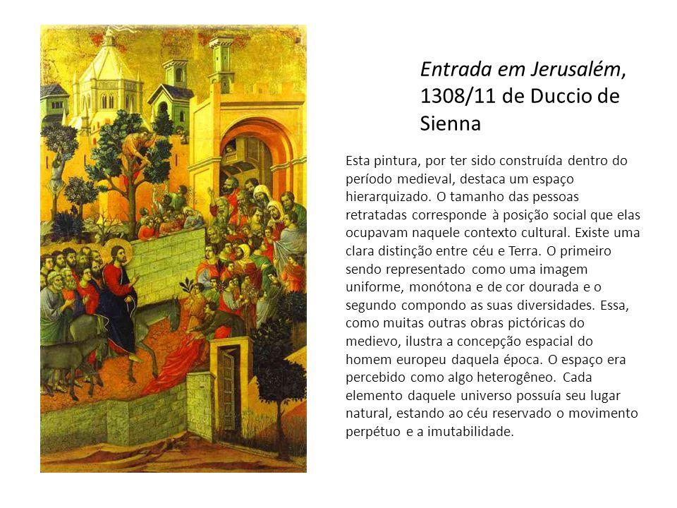 Entrada em Jerusalém, 1308/11 de Duccio de Sienna Esta pintura, por ter sido construída dentro do período medieval, destaca um espaço hierarquizado. O
