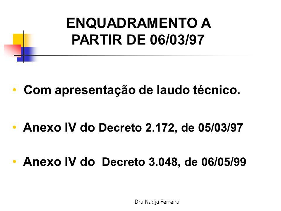 Dra Nadja Ferreira ENQUADRAMENTO DE 29/04/95 A 05/03/97 Com apresentação de laudo técnico.
