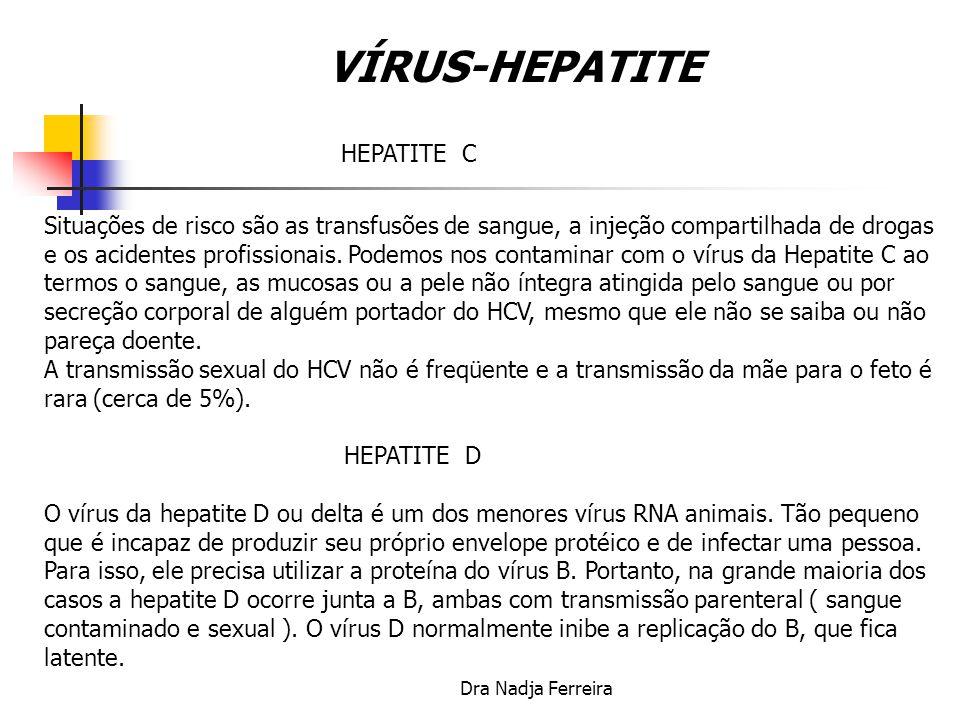 Dra Nadja Ferreira VÍRUS- HEPATITE HEPATITE A Ocorre pela via chamada fecal-oral, na maioria das vezes com fezes de pacientes contaminando a água de consumo e os alimentos.