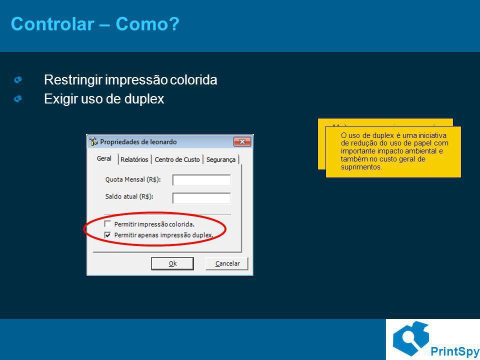 PrintSpy Controlar – Como? Restringir impressão colorida Exigir uso de duplex Muitas vezes uma impressora é usada para impressão tanto colorida quanto