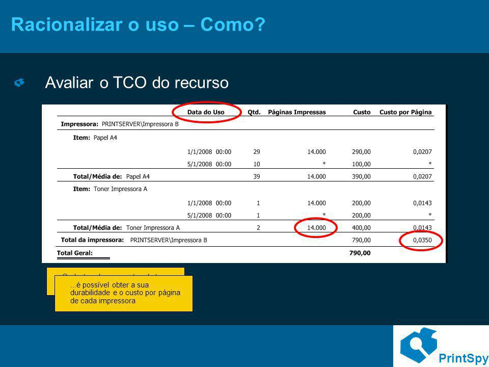 PrintSpy Racionalizar o uso – Como? Avaliar o TCO do recurso Cadastrando os eventos de troca dos consumíveis......é possível obter a sua durabilidade