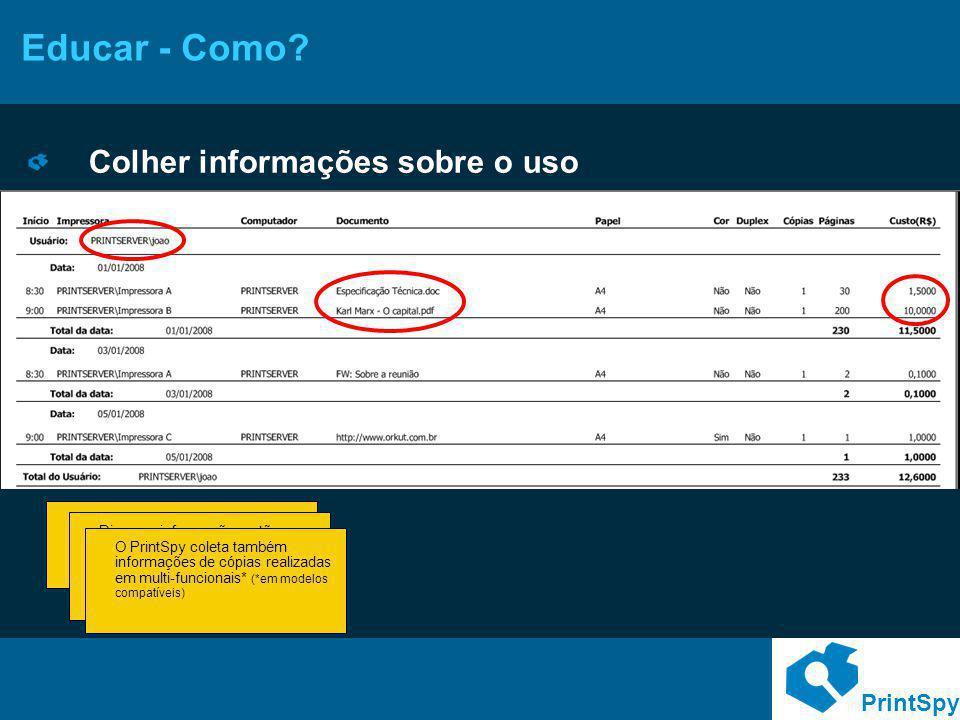 PrintSpy Educar - Como? Colher informações sobre o uso Este é um dos diversos relatórios do Print Spy, que podem ser obtidos de maneira interativa e o