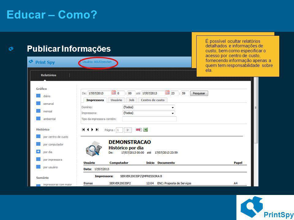PrintSpy Educar – Como? Publicar Informações Através de um navegador Web é possível consultar informações sobre o uso dos recursos de impressão, poden