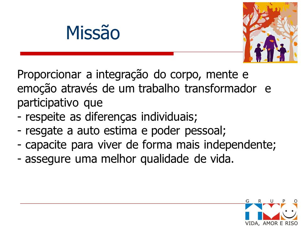 Missão Proporcionar a integração do corpo, mente e emoção através de um trabalho transformador e participativo que - respeite as diferenças individuai