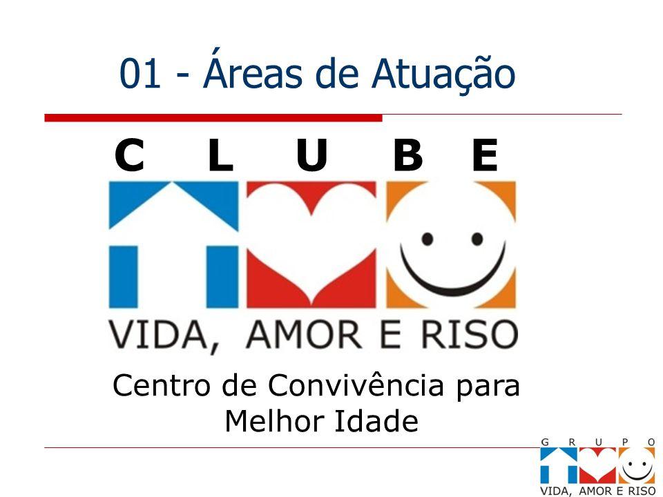 01 - Áreas de Atuação C L U B E Centro de Convivência para Melhor Idade
