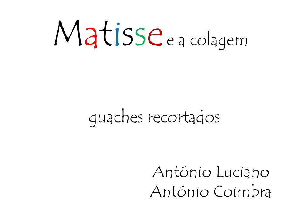 Matisse e a colagem Ao escolher pintar com a tesoura, acabou por demonstrar que a Arte não tem mesmo limites… Henri Matisse (1869 -1954)