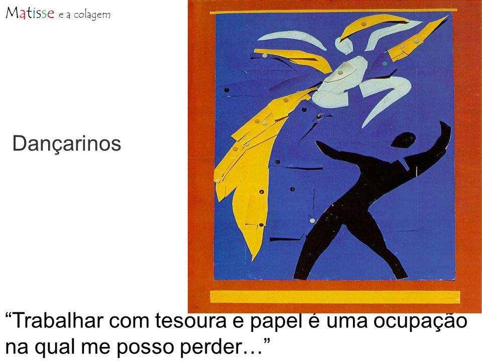 Dançarinos Trabalhar com tesoura e papel é uma ocupação na qual me posso perder… Matisse e a colagem
