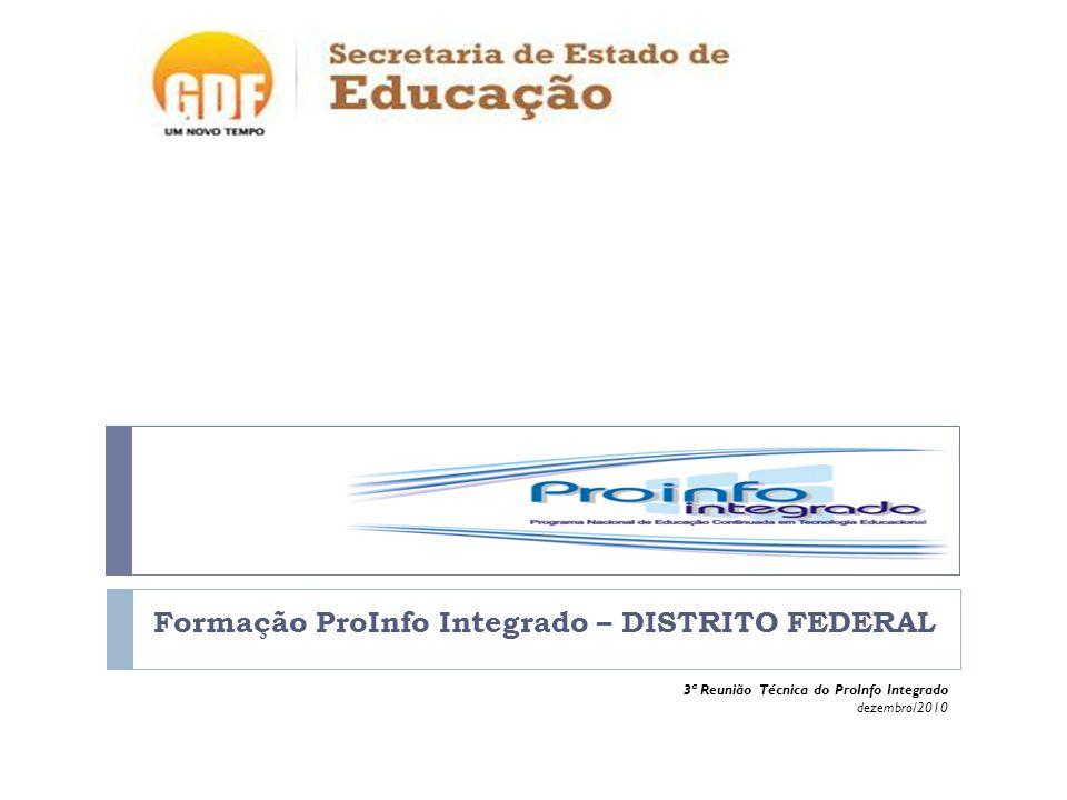 Formação ProInfo Integrado – DISTRITO FEDERAL 3ª Reunião Técnica do ProInfo Integrado dezembro/2010
