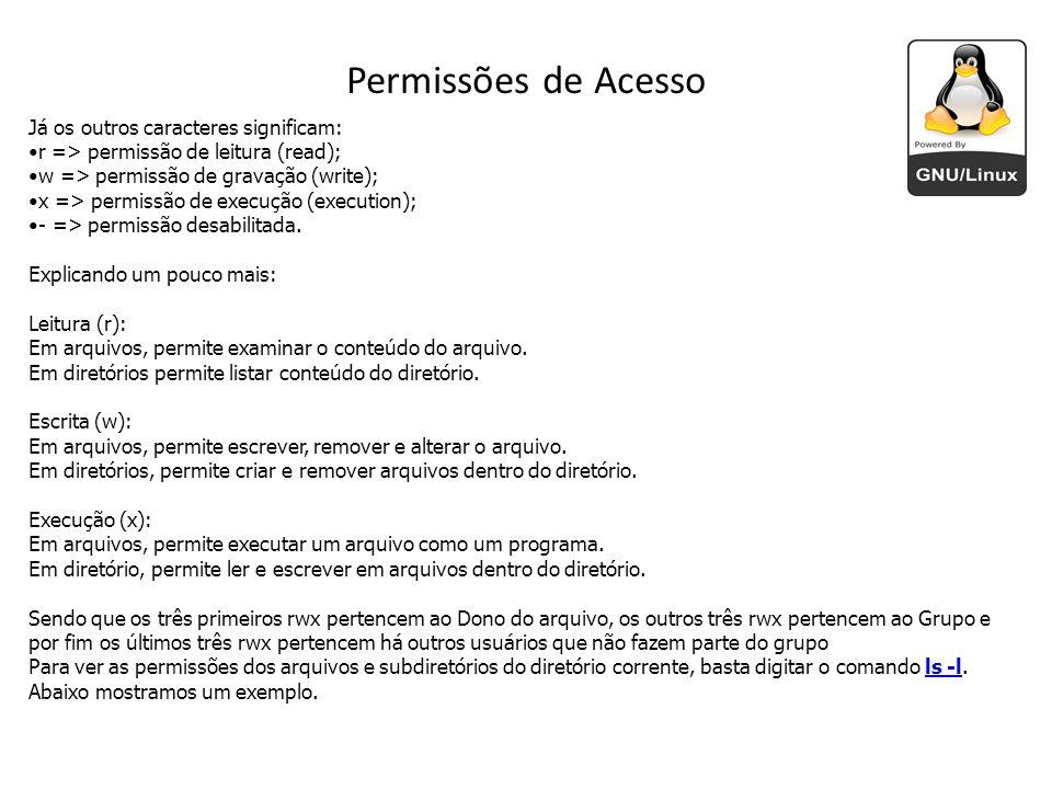 Já os outros caracteres significam: r => permissão de leitura (read); w => permissão de gravação (write); x => permissão de execução (execution); - =>