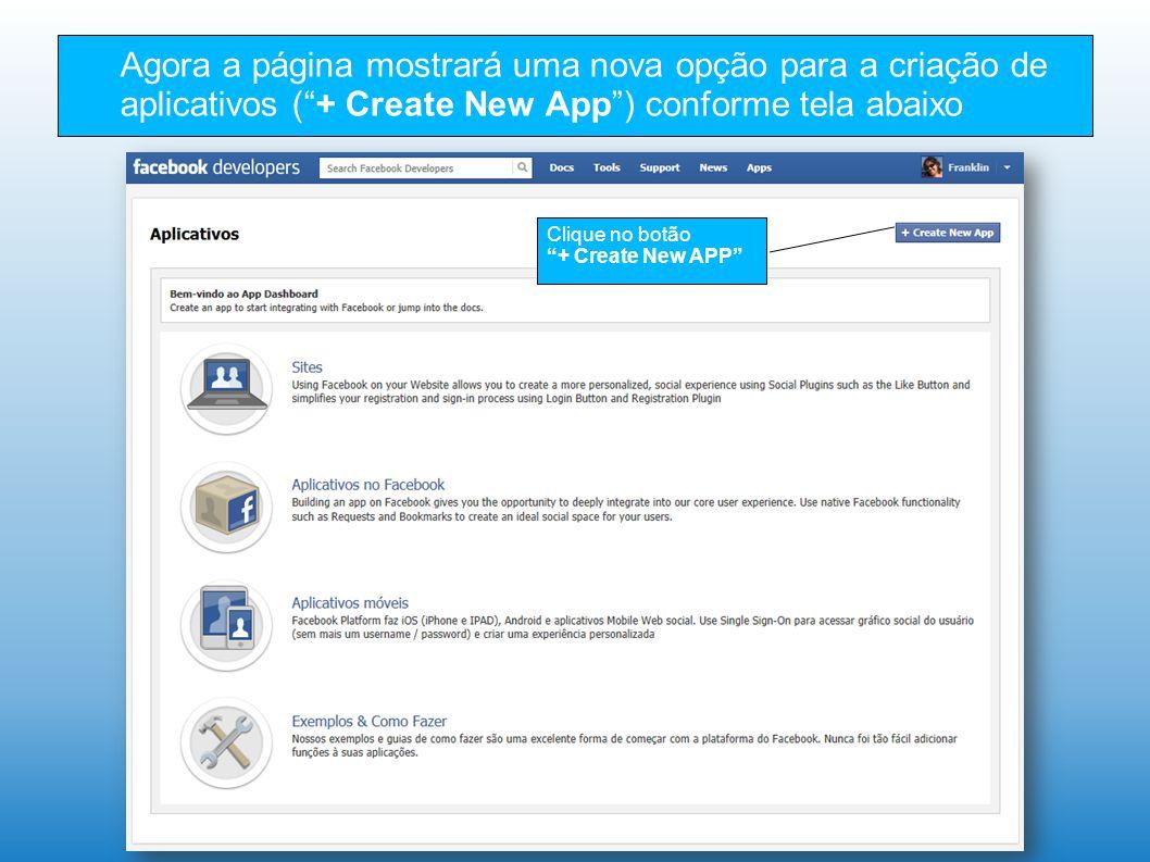 Agora a página mostrará uma nova opção para a criação de aplicativos (+ Create New App) conforme tela abaixo Clique no botão + Create New APP