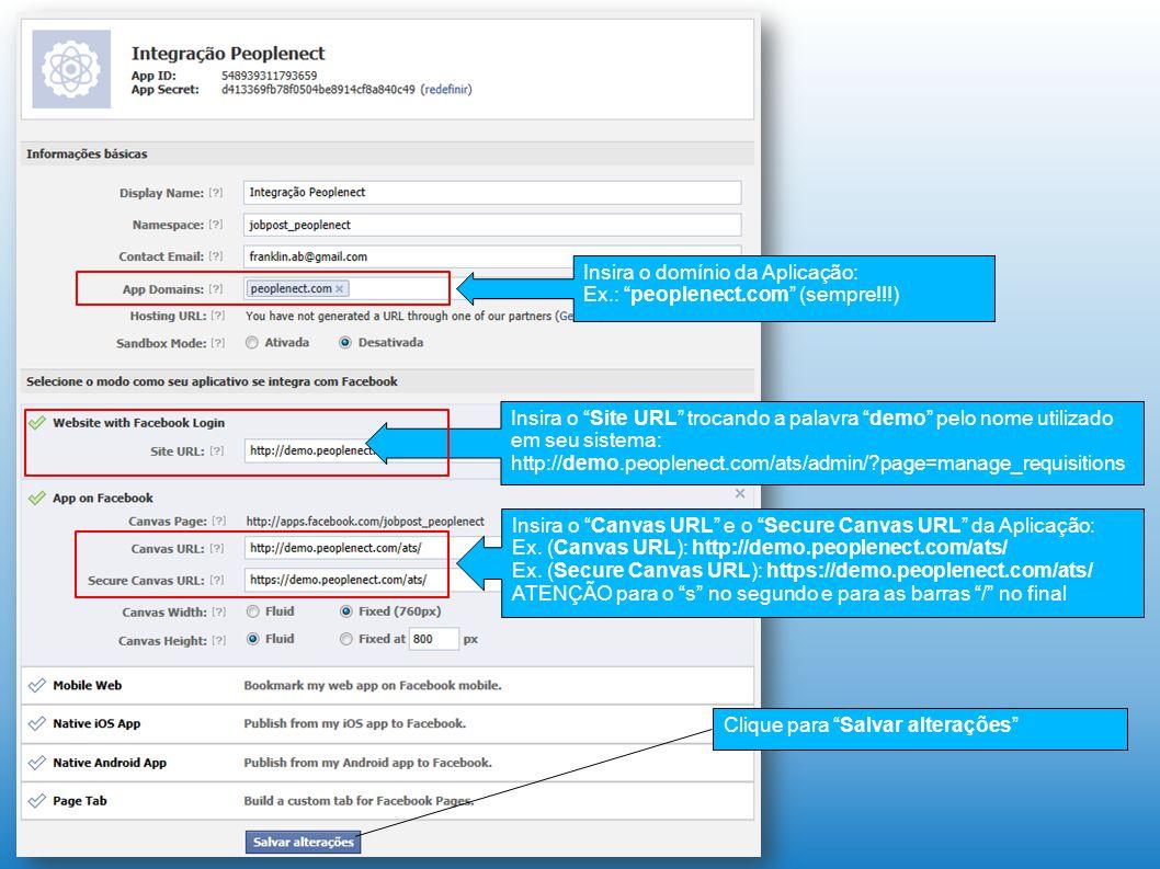Insira o domínio da Aplicação: Ex.: peoplenect.com (sempre!!!) Insira o Site URL trocando a palavra demo pelo nome utilizado em seu sistema: http://demo.peoplenect.com/ats/admin/ page=manage_requisitions Insira o Canvas URL e o Secure Canvas URL da Aplicação: Ex.