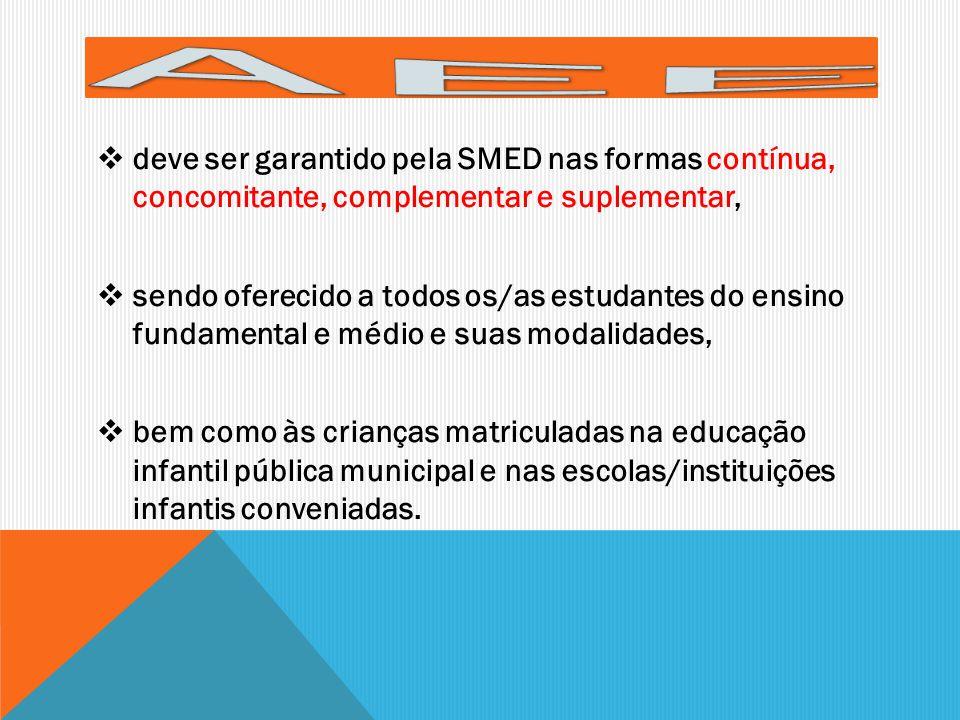 deve ser garantido pela SMED nas formas contínua, concomitante, complementar e suplementar, sendo oferecido a todos os/as estudantes do ensino fundame