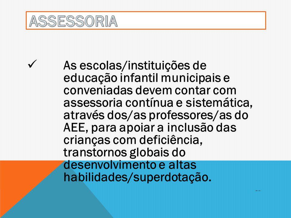 As escolas/instituições de educação infantil municipais e conveniadas devem contar com assessoria contínua e sistemática, através dos/as professores/a